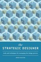 The Strategic Designer: Tools & Techniques for Managing the Design Process - David Holston