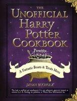 The Unofficial Harry Potter Cookbook Presents - A Fantastic Beasts & Treats Menu - Dinah Bucholz