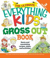 The Ultimate Everything Kids' Gross Out Book: Nasty and nauseating recipes, jokes and activitites - Beth L. Blair,Colleen Sell,Melinda Sell Frank,Aileen Weintraub,Jennifer A Ericsson