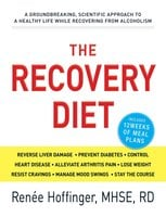The Recovery Diet: A Groundbreaking, Scientific Approach to a Healthy Life While Recovering from Alcoholism - Renee Hoffinger