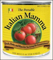 The Portable Italian Mamma: Guilt, Pasta, and When Are You Giving Me Grandchildren? - Susan Reynolds, Laura Mosiello