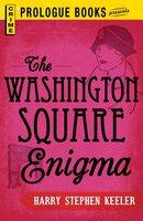 The Washington Square Enigma - Harry Stephen Keeler