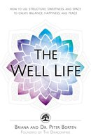 The Well Life: How to Use Structure, Sweetness, and Space to Create Balance, Happiness, and Peace - Briana Borten,Peter Borten