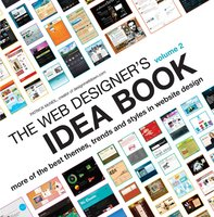 The Web Designer's Idea Book Volume 2: More of the Best Themes, Trends and Styles in Website Design - Patrick McNeil