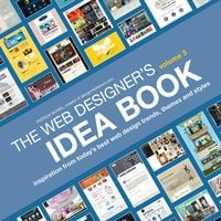 The Web Designer's Idea Book, Volume 3: Inspiration from Today's Best Web Design Trends, Themes and Styles - Patrick McNeil