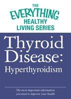 Thyroid Disease: Hyperthyroidism - Adams Media