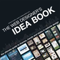 The Web Designer's Idea Book: The Ultimate Guide To Themes, Trends & Styles In Website Design - Patrick McNeil