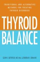 Thyroid Balance: Traditional and Alternative Methods for Treating Thyroid Disorders - Deborah S. Romaine, Glenn S Rothfeld