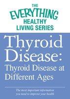 Thyroid Disease: Thyroid Disease at Different Ages - Adams Media