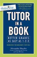 Tutor in a Book: Better Grades as Easy as 1-2-3 - Alexandra Mayzler, Ana McGann