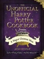 The Unofficial Harry Potter Cookbook Presents: A Magical Christmas Menu - Dinah Bucholz