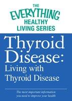 Thyroid Disease: Living with Thyroid Disease - Adams Media