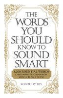 The Words You Should Know to Sound Smart: 1200 Essential Words Every Sophisticated Person Should Be Able to Use - Bobbi Bly