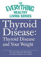 Thyroid Disease: Thyroid Disease and Your Weight - Adams Media