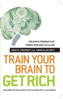 Train Your Brain to Get Rich - Susan Reynolds,Teresa Aubele,Doug Freeman,Lee Hausner