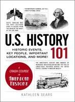 U.S. History 101: Historic Events, Key People, Important Locations, and More! - Kathleen Sears