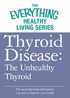 Thyroid Disease: The Unhealthy Thyroid - Adams Media