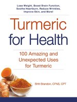 Turmeric for Health: 100 Amazing and Unexpected Uses for Turmeric - Britt Brandon
