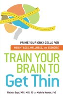 Train Your Brain to Get Thin: Prime Your Gray Cells for Weight Loss, Wellness, and Exercise - Melinda Boyd, Michele Noonan