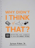 Why Didn't I Think of That?: 101 Inventions that Changed the World by Hardly Trying - Anthony Rubino