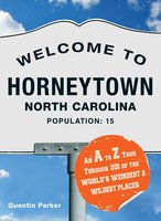 Welcome to Horneytown, North Carolina, Population: 15: An insider's guide to 201 of the world's weirdest and wildest places - Quentin Parker