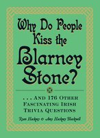 Why Do People Kiss the Blarney Stone?: And 176 Other Fascinating Irish Trivia Questions - Amy Hackney Blackwell, Ryan Hackney