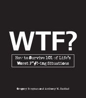 WTF?: How to Survive 101 of Life's Worst F*#!-ing Situations - Gregory Bergman, Anthony W. Haddad