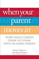 When Your Parent Moves In: Every Adult Child's Guide to Living with an Aging Parent - David Horgan, Shira Block