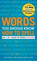 Words You Should Know How to Spell: An A to Z Guide to Perfect Spelling - David Hatcher, Jane Mallison