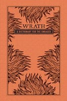 Wrath: A Dictionary for the Enraged - Adams Media