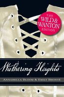 Wuthering Heights: The Wild and Wanton Edition - Emily Brontë, Annabella Bloom