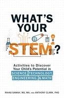 What's Your STEM?: Activities to Discover Your Child's Potential in Science, Technology, Engineering, and Math - Anthony Clark, Rihab Sawah