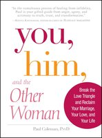 You, Him and the Other Woman: Break the Love Triangle and Reclaim Your Marriage, Your Love, and Your Life - Paul Coleman