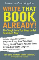 Write That Book Already!: The Tough Love You Need To Get Published Now - Kathi Kamen Goldmark, Sam Barry