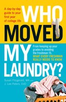Who Moved My Laundry?: A day-by-day guide to your first year of college life - Susan Fitzgerald,J. Lee Peters