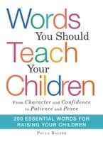 "Words You Should Teach Your Children: From ""Character"" and ""Confidence"" to ""Patience"" and ""Peace"" - Paula Balzer"