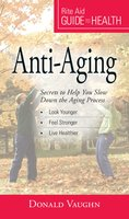 Your Guide to Health: Anti-Aging: Secrets to Help You Slow Down the Aging Process - Donald Vaughn