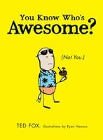 You Know Who's Awesome? - Ted Fox