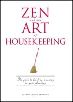 Zen and the Art of Housekeeping: The Path to Finding Meaning in Your Cleaning - Lauren Cassel Brownell