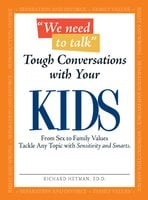 We Need To Talk – Tough Conversations With Your Kids: From Sex to Family Values Tackle Any Topic with Sensitivity and Smarts - Richard Heyman