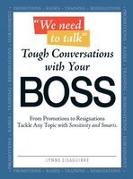 We Need to Talk – Tough Conversations With Your Boss: From Promotions to Resignations Tackle Any Topic with Sensitivity and Smarts - Lynne Eisaguirre