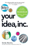 Your Idea, Inc.: 12 Steps to Building a Million Dollar Business – Starting Today! - Sandy Abrams