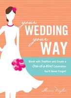 Your Wedding, Your Way: Break with Tradition and Create a One-of-a-Kind Celebration You'll Never Forget! - Sharon Naylor