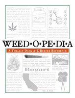 Weedopedia: A Totally Dank A-Z Reefer Reference - Will B High
