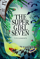 The Super Girl Seven - T.P. Clements