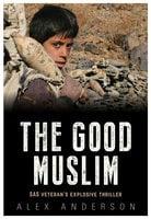 The Good Muslim - Alex Anderson