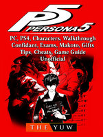 Persona 5, PC, PS4, Characters, Walkthrough, Confidant, Exams, Makoto, Gifts, Tips, Cheats, Game Guide Unofficial - The Yuw