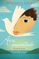 Aire encantado (Enchanted Air) - Margarita Engle