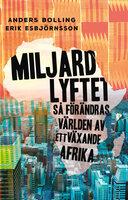 Miljardlyftet : Så förändras världen av ett växande Afrika - Anders Bolling, Erik Esbjörnsson
