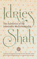 The Subtleties of the Inimitable Mulla Nasrudin - Idries Shah